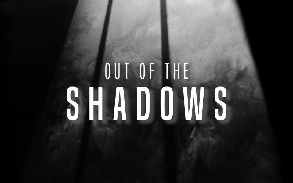 Out of the Shadows 2.0